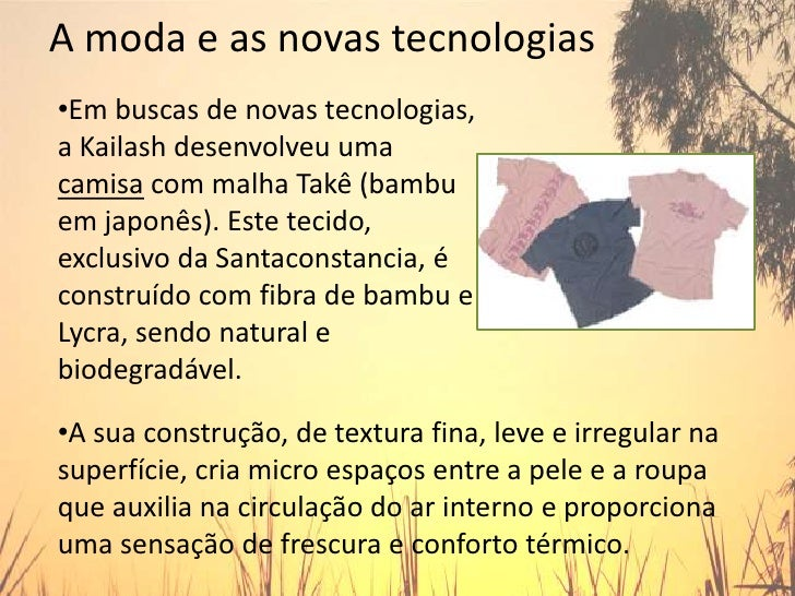 A moda e as novas tecnologias<br /><ul><li>Em buscas de novas tecnologias, a Kailashdesenvolveu uma camisa com malha Takê...