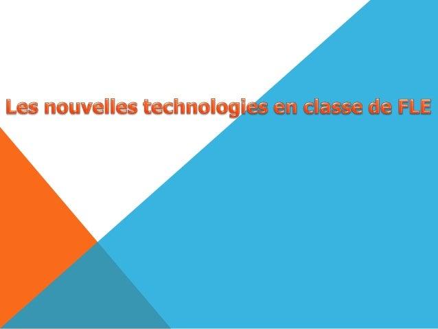 NOUVELLES TECHNOLOGIES Les nouvelles technologies mettent l'accent sur les processus de communication et regroupés en troi...