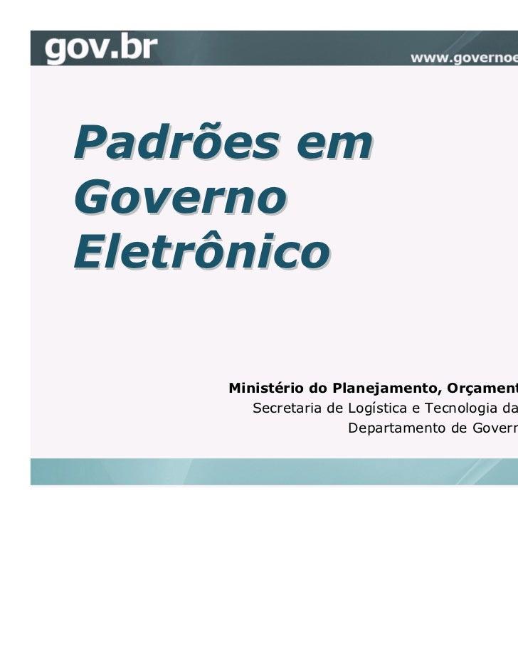 Padrões emGovernoEletrônico     Ministério do Planejamento, Orçamento e Gestão        Secretaria de Logística e Tecnologia...