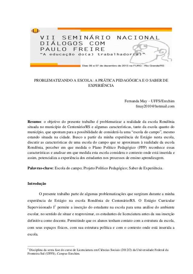 PROBLEMATIZANDO A ESCOLA: A PRÁTICA PEDAGÓGICA E O SABER DE EXPERIÊNCIA  Fernanda May – UFFS/Erechim fmay2010@hotmail.com ...