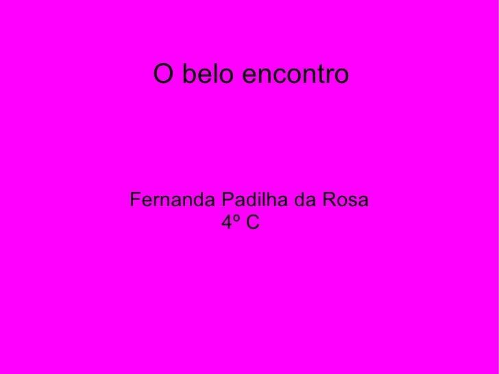 O belo encontro Fernanda Padilha da Rosa 4º C