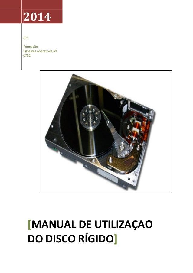 2014 AEC Formação Sistemas operativos Nº. 0751 [MANUAL DE UTILIZAÇAO DO DISCO RÍGIDO]