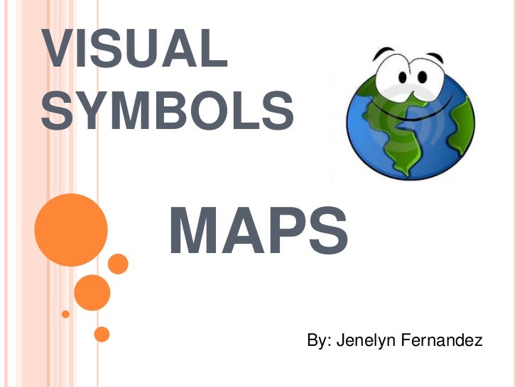 VISUALSYMBOLS   MAPS          By: Jenelyn Fernandez