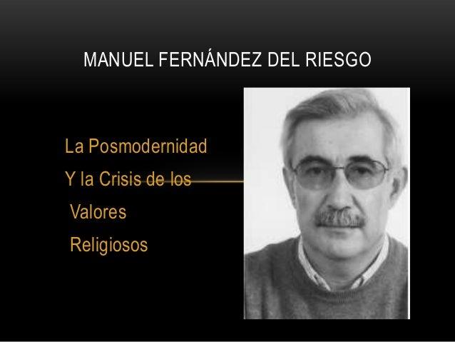 MANUEL FERNÁNDEZ DEL RIESGOLa PosmodernidadY la Crisis de losValoresReligiosos