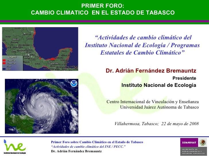 Dr. Adrián Fernández Bremauntz Presidente Instituto Nacional de Ecología Centro Internacional de Vinculación y Enseñanza U...