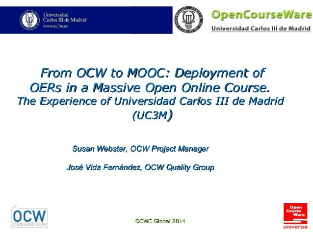 OCWC Global 2014OCWC Global 2014 From OCW to MOOC: Deployment ofFrom OCW to MOOC: Deployment of OERs in a Massive Open Onl...