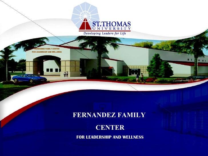 2 FERNANDEZ FAMILY  CENTER FOR LEADERSHIP AND WELLNESS FERNANDEZ FAMILY CENTER FOR LEADERSHIP AND WELLNESS