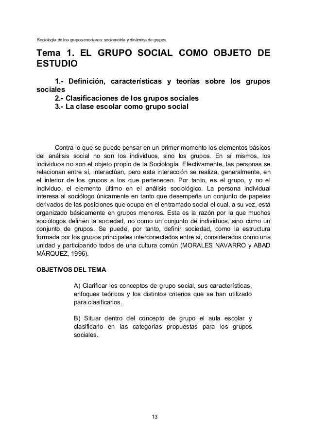Sociología de los grupos escolares: sociometría y dinámica de grupos Tema 1. EL GRUPO SOCIAL COMO OBJETO DE ESTUDIO 1.- De...