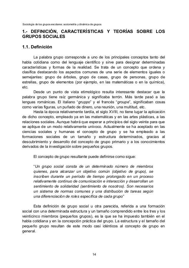 Sociología de los grupos escolares: sociometría y dinámica de grupos 1.- DEFINICIÓN, CARACTERÍSTICAS Y TEORÍAS SOBRE LOS G...
