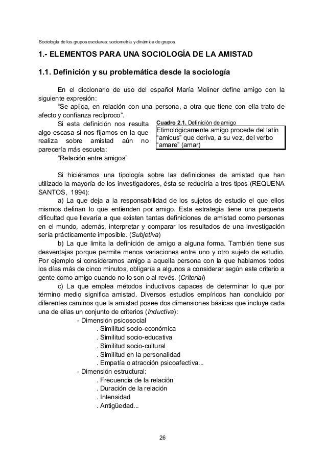 Sociología de los grupos escolares: sociometría y dinámica de grupos 1.- ELEMENTOS PARA UNA SOCIOLOGÍA DE LA AMISTAD 1.1. ...