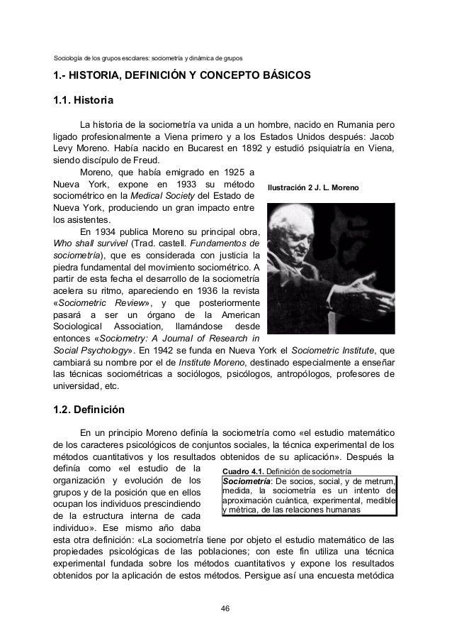 Sociología de los grupos escolares: sociometría y dinámica de grupos 1.- HISTORIA, DEFINICIÓN Y CONCEPTO BÁSICOS 1.1. Hist...