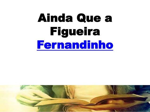 Ainda Que a  Figueira  Fernandinho