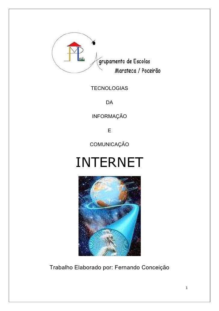 TECNOLOGIAS<br />DA<br />INFORMAÇÃO<br />E<br />COMUNICAÇÃO<br />INTERNET<br />Trabalho Elaborado por: Fernando Conceição<...
