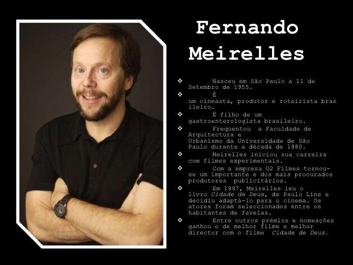 Fernando Meirelles<br /><ul><li>Nasceu em São Paulo a11 de Setembrode1955.
