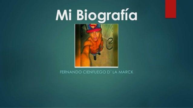 Mi Biografía FERNANDO CIENFUEGO D´ LA MARCK