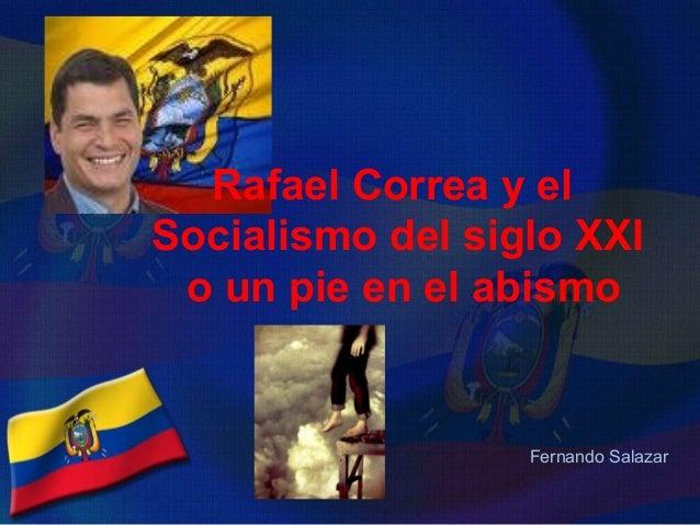 Fernando Salazar Rafael Correa y el Socialismo del siglo XXI o un pie en el abismo