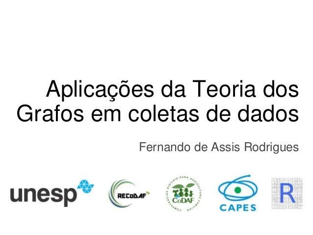 Aplicações da Teoria dos Grafos em coletas de dados Fernando de Assis Rodrigues