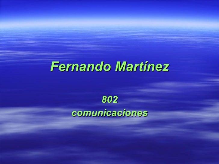 Fernando Martínez 802 comunicaciones