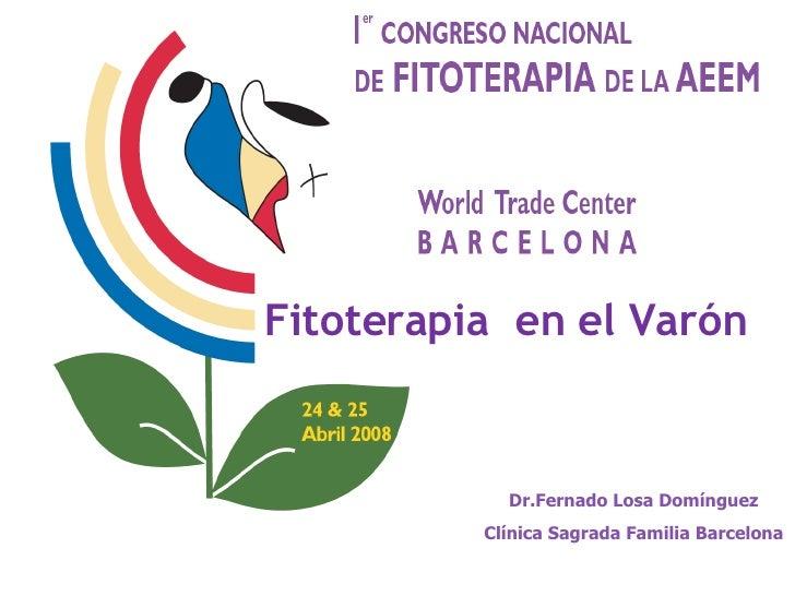 Fitoterapia  en el Varón Dr.Fernado Losa Domínguez Clínica Sagrada Familia Barcelona