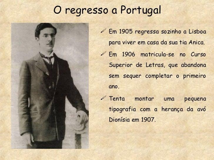 <ul><li>Em 1905 regressa sozinho a Lisboa para viver em casa da sua tia Anica. </li></ul><ul><li>Em 1906 matricula-se no C...