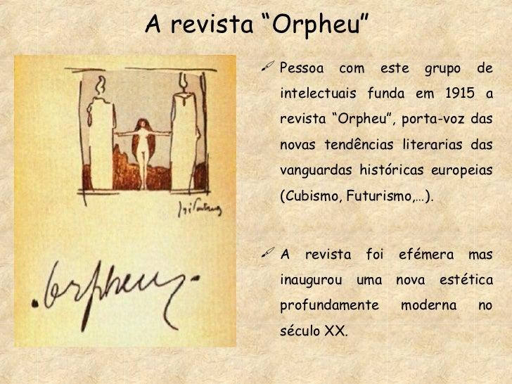 """A revista """"Orpheu"""" <ul><li>Pessoa com este grupo de intelectuais funda em 1915 a revista """"Orpheu"""", porta-voz das novas ten..."""