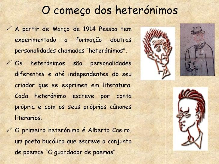 O começo dos heterónimos <ul><li>A partir de Março de 1914 Pessoa tem experimentado a formação doutras personalidades cham...