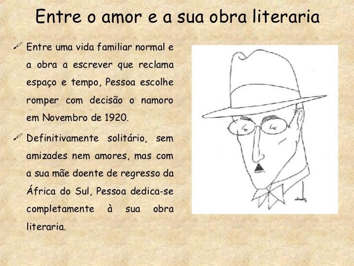 Entre o amor e a sua obra literaria <ul><li>Entre uma vida familiar normal e a obra a escrever que reclama espaço e tempo,...