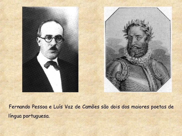<ul><li>Fernando Pessoa e Luís Vaz de Camões são dois dos maiores poetas de língua portuguesa. </li></ul>
