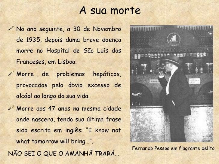 A sua morte <ul><li>No ano seguinte, a 30 de Novembro de 1935, depois duma breve doença morre no Hospital de São Luís dos ...