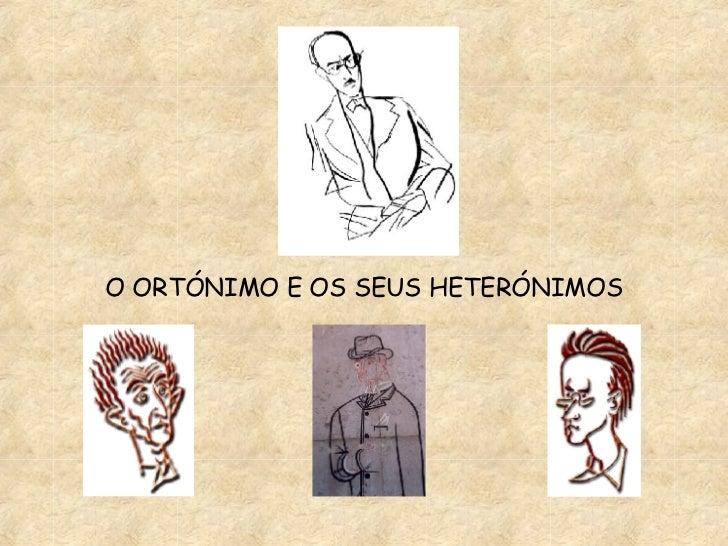 O ORTÓNIMO E OS SEUS HETERÓNIMOS