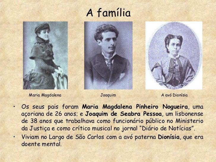 A família <ul><li>Os seus pais foram  Maria Magdalena Pinheiro Nogueira , uma açoriana de 26 anos; e  Joaquim de Seabra Pe...