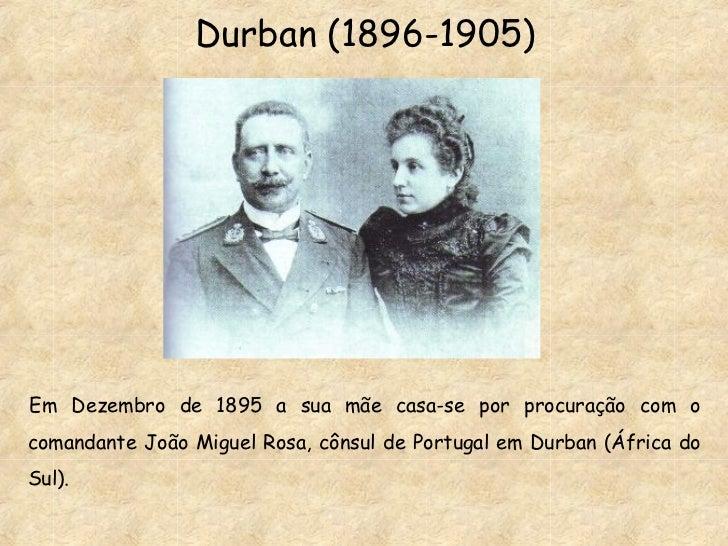 Durban (1896-1905) <ul><li>Em Dezembro de 1895 a sua mãe casa-se por procuração com o comandante João Miguel Rosa, cônsul ...
