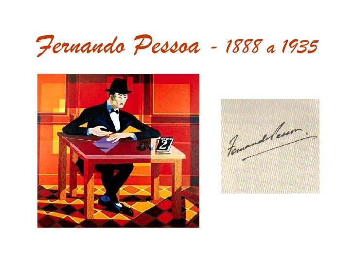 Fernando Pessoa  - 1888 a 1935