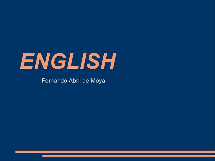ENGLISH <ul><li>Fernando Abril de Moya </li></ul>