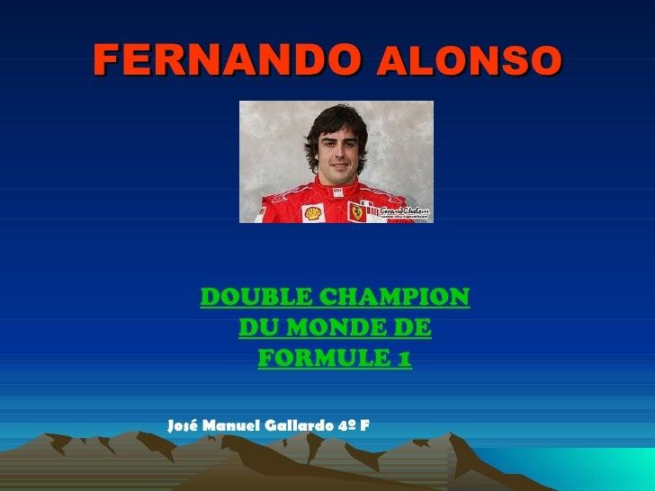 FERNANDO  ALONSO DOUBLE CHAMPION DU MONDE DE FORMULE 1 José Manuel Gallardo 4º F