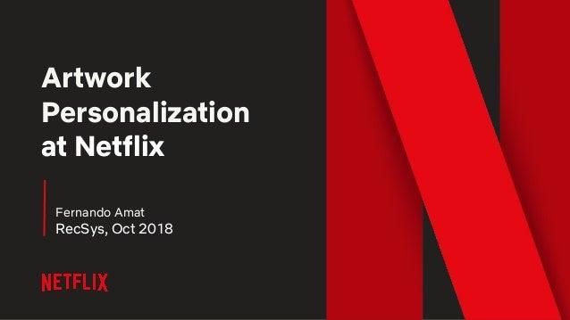 Artwork Personalization at Netflix Fernando Amat RecSys, Oct 2018