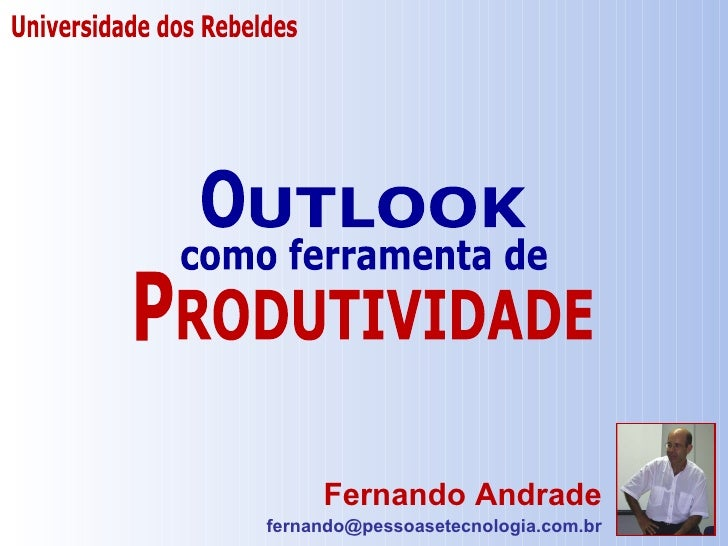 Fernando Andrade [email_address] como ferramenta de Universidade dos Rebeldes UTLOOK O RODUTIVIDADE P