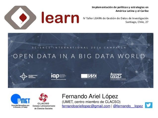 Implementación de políticas y estrategias en América Latina y el Caribe IV Taller LEARN de Gestión de Datos de Investigaci...