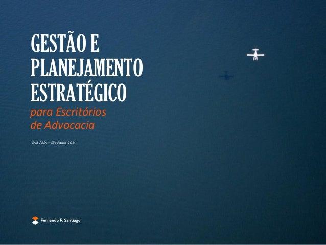 GESTÃO E PLANEJAMENTO ESTRATÉGICO para Escritórios de Advocacia OAB / ESA – São Paulo, 2014