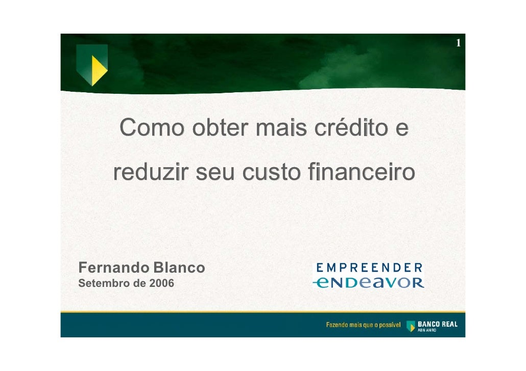 1           Como obter mais crédito e      reduzir seu custo financeiro   Fernando Blanco Setembro de 2006