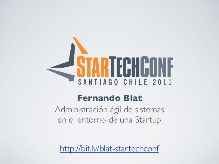 Fernando BlatAdministración ágil de sistemasen el entorno de una Startup http://bit.ly/blat-startechconf