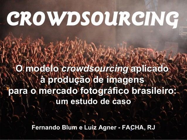 CROWDSOURCING O modeloO modelo crowdsourcingcrowdsourcing aplicadoaplicado à produção de imagensà produção de imagens para...