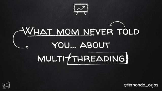 What mom never told you… about multi-threading @fernando_cejas