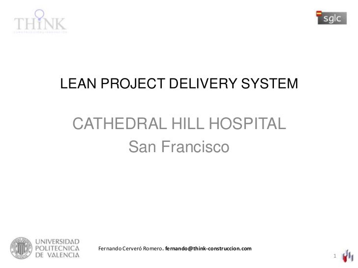 LEAN PROJECT DELIVERY SYSTEM<br />CATHEDRAL HILL HOSPITAL<br />San Francisco<br />Fernando Cerveró Romero. fernando@think-...