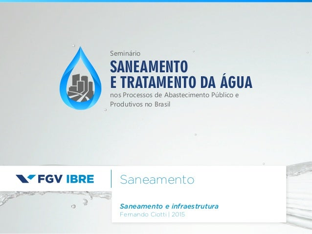 Saneamento Saneamento e infraestrutura Fernando Ciotti | 2015 SANEAMENTO E TRATAMENTO DA ÁGUA nos Processos de Abastecimen...