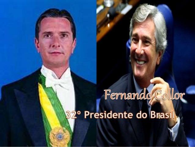 Nome completo: Fernando Affonso Collor de Mello Nascimento: 12/08/1949 Rio de Janeiro Atualmente: Senador de Alagoas desde...