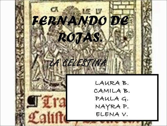 FERNANDO DE   ROJAS.  LA CELESTINA .            LAURA B.            CAMILA B.            PAULA G.            NAYRA P.     ...