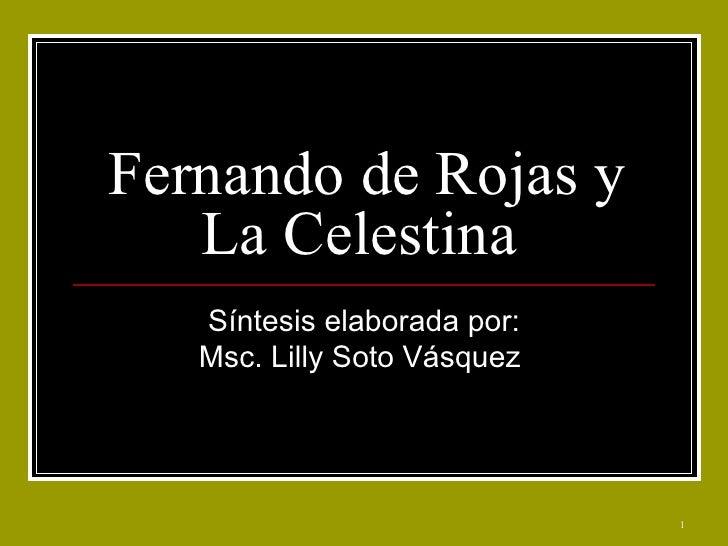 Fernando de Rojas y La Celestina  Síntesis elaborada por: Msc. Lilly Soto Vásquez