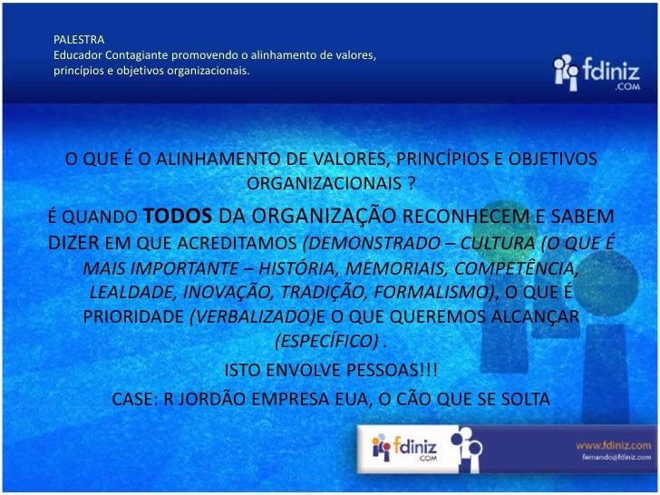 PALESTRAEducador Contagiante promovendo o alinhamento de valores,<br />princípios e objetivos organizacionais.<br />O QUE ...