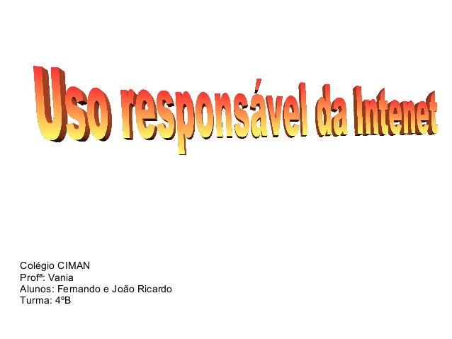 Colégio CIMAN Profª: Vania Alunos: Fernando e João Ricardo Turma: 4ºB
